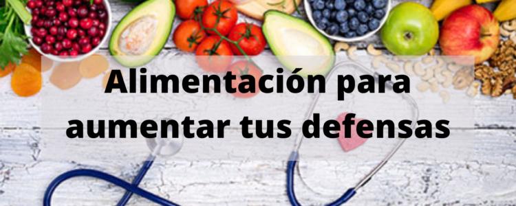 Alimentación para aumentar tus defensas